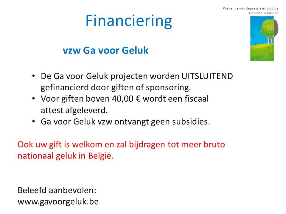 Preventie van depressie en suïcide Ga voor Geluk vzw Financiering vzw Ga voor Geluk • De Ga voor Geluk projecten worden UITSLUITEND gefinancierd door giften of sponsoring.