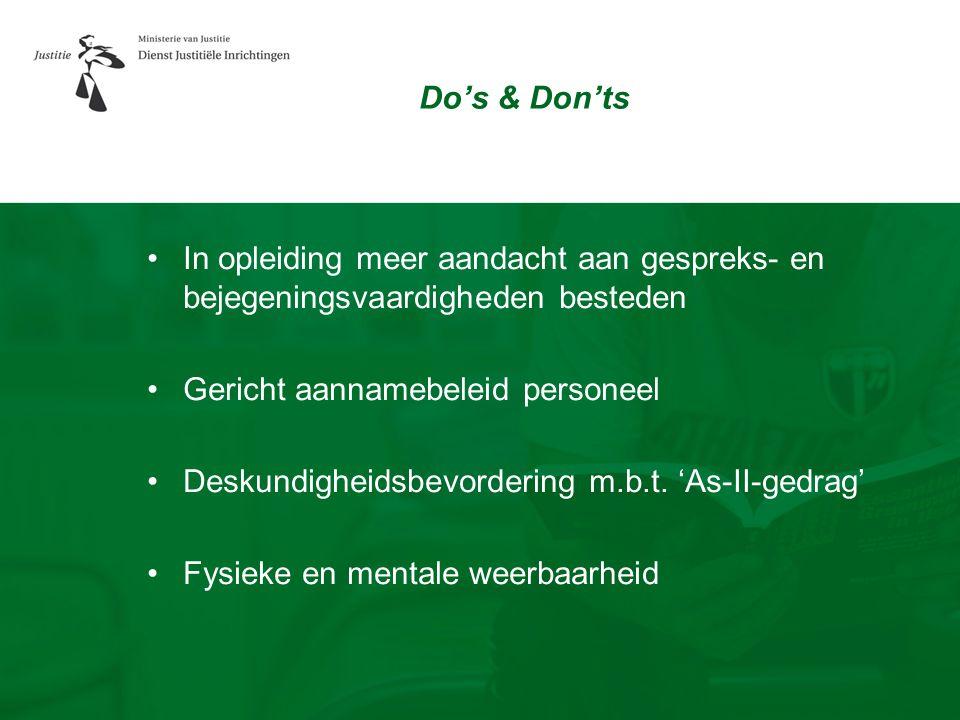 Do's & Don'ts •In opleiding meer aandacht aan gespreks- en bejegeningsvaardigheden besteden •Gericht aannamebeleid personeel •Deskundigheidsbevorderin