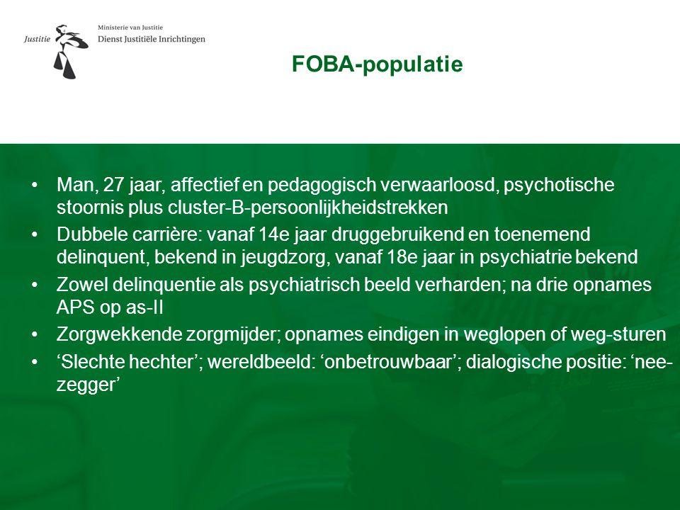FOBA-populatie •Man, 27 jaar, affectief en pedagogisch verwaarloosd, psychotische stoornis plus cluster-B-persoonlijkheidstrekken •Dubbele carrière: v