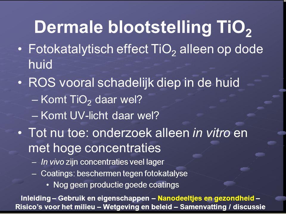 Dermale blootstelling TiO 2 •Fotokatalytisch effect TiO 2 alleen op dode huid •ROS vooral schadelijk diep in de huid –Komt TiO 2 daar wel.