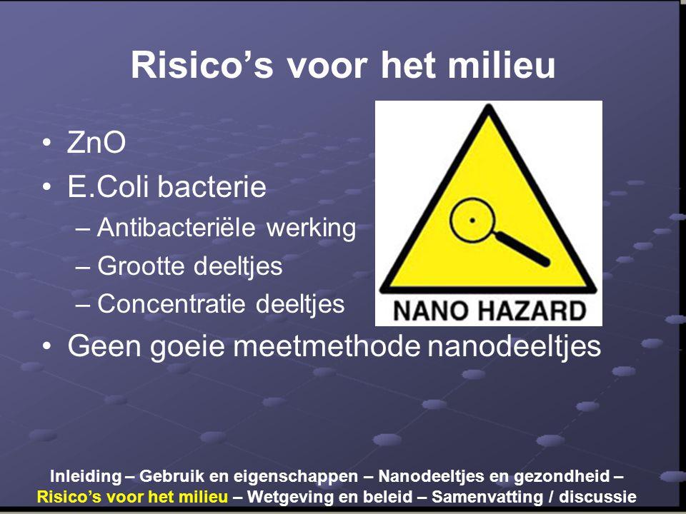 Risico's voor het milieu •ZnO •E.Coli bacterie –Antibacteriële werking –Grootte deeltjes –Concentratie deeltjes •Geen goeie meetmethode nanodeeltjes I