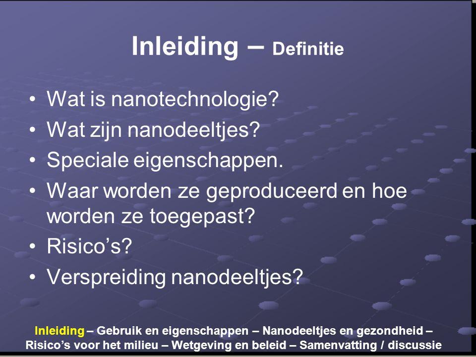 Inleiding – Definitie •Wat is nanotechnologie? •Wat zijn nanodeeltjes? •Speciale eigenschappen. •Waar worden ze geproduceerd en hoe worden ze toegepas