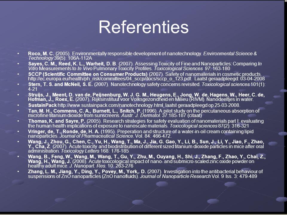 Referenties •Roco, M.C. (2005). Environmentally responsible development of nanotechnology.