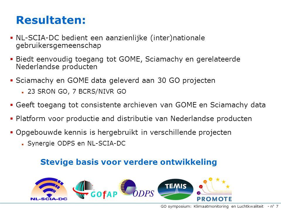 GO symposium: Klimaatmonitoring en Luchtkwaliteit - n° 7 Resultaten:  NL-SCIA-DC bedient een aanzienlijke (inter)nationale gebruikersgemeenschap  Biedt eenvoudig toegang tot GOME, Sciamachy en gerelateerde Nederlandse producten  Sciamachy en GOME data geleverd aan 30 GO projecten  23 SRON GO, 7 BCRS/NIVR GO  Geeft toegang tot consistente archieven van GOME en Sciamachy data  Platform voor productie and distributie van Nederlandse producten  Opgebouwde kennis is hergebruikt in verschillende projecten  Synergie ODPS en NL-SCIA-DC Stevige basis voor verdere ontwikkeling