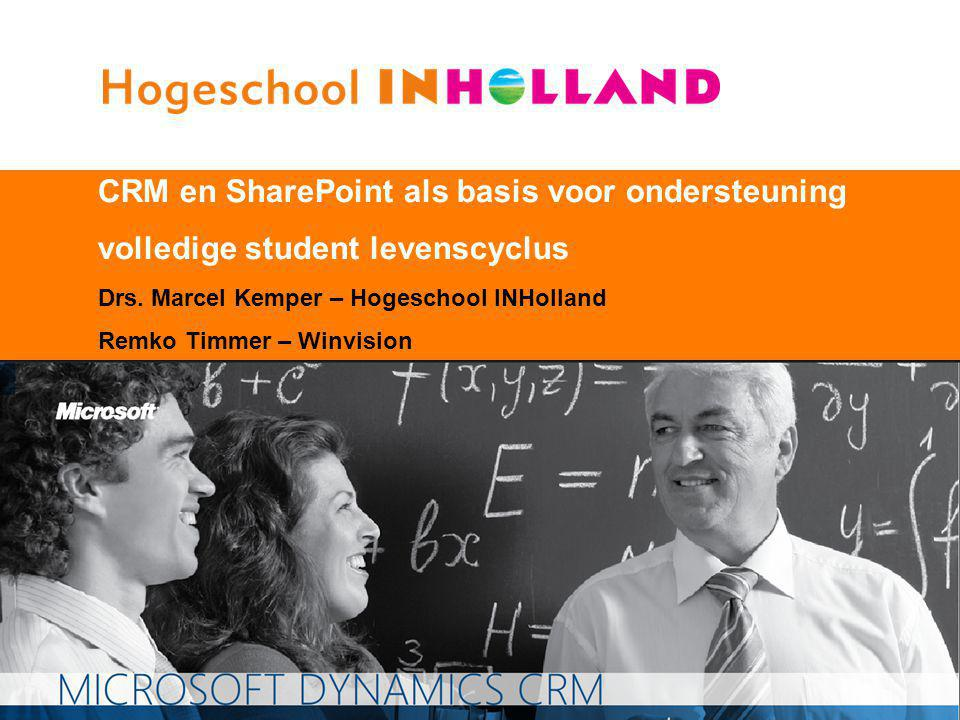 1 CRM en SharePoint als basis voor ondersteuning volledige student levenscyclus Drs. Marcel Kemper – Hogeschool INHolland Remko Timmer – Winvision