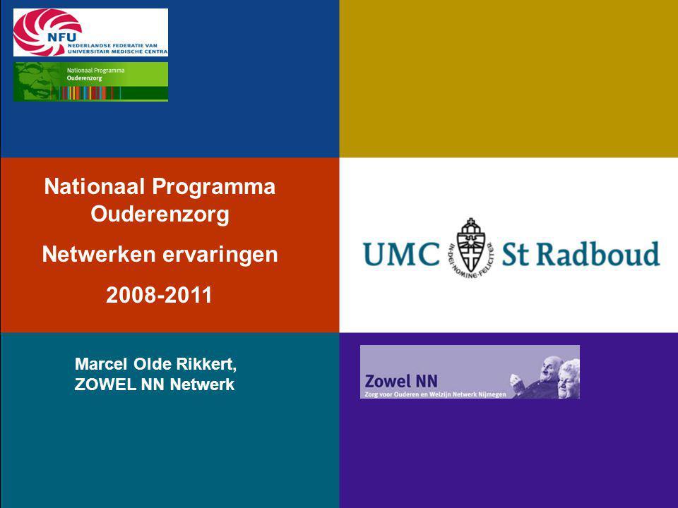 Nationaal Programma Ouderenzorg Netwerken ervaringen 2008-2011 Marcel Olde Rikkert, ZOWEL NN Netwerk