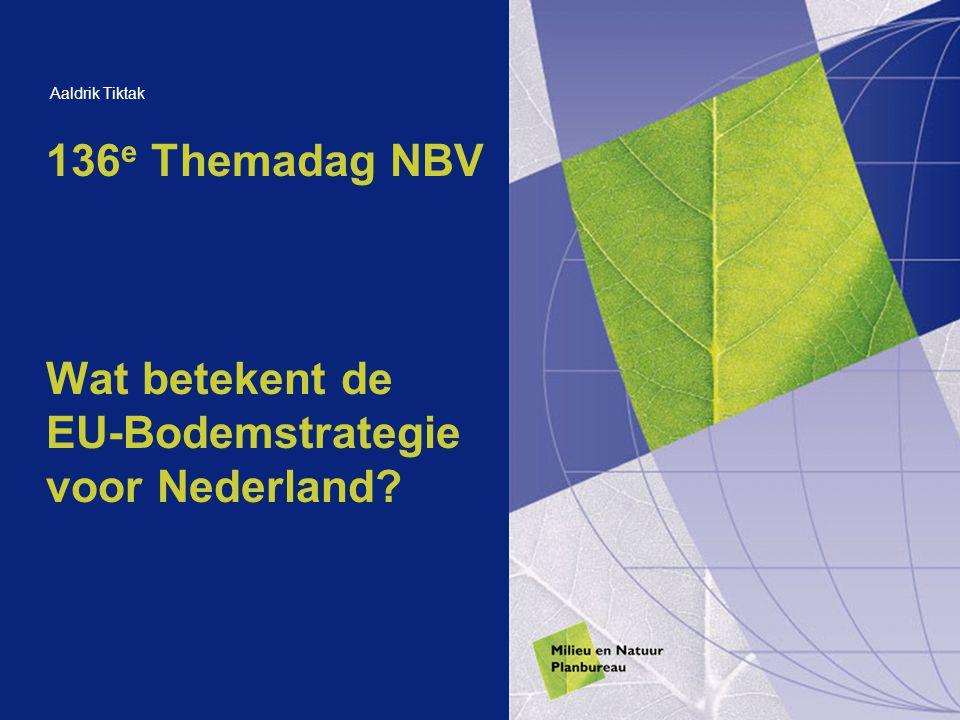 136 e Themadag NBV Wat betekent de EU-Bodemstrategie voor Nederland? Aaldrik Tiktak