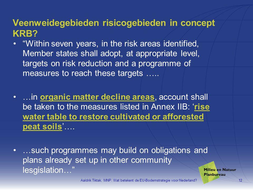 """Aaldrik Tiktak, MNP. Wat betekent de EU-Bodemstrategie voor Nederland?12 Veenweidegebieden risicogebieden in concept KRB? •""""Within seven years, in the"""