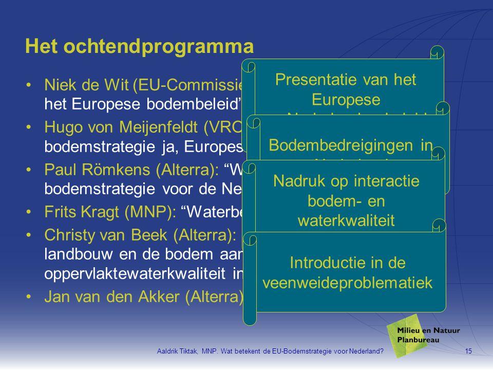"""Aaldrik Tiktak, MNP. Wat betekent de EU-Bodemstrategie voor Nederland?15 Het ochtendprogramma •Niek de Wit (EU-Commissie): """"De hoofdlijnen van het Eur"""
