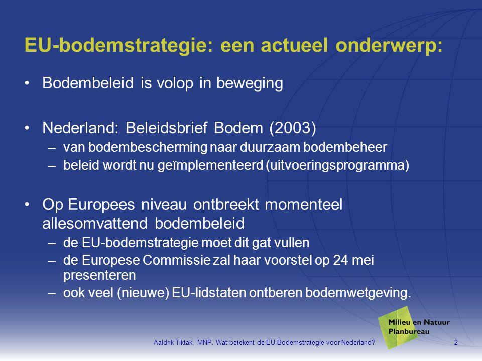 Aaldrik Tiktak, MNP. Wat betekent de EU-Bodemstrategie voor Nederland?2 EU-bodemstrategie: een actueel onderwerp: •Bodembeleid is volop in beweging •N