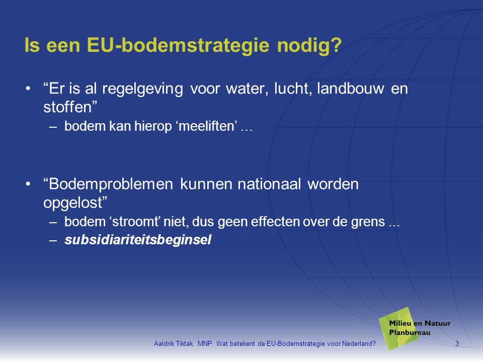 """Aaldrik Tiktak, MNP. Wat betekent de EU-Bodemstrategie voor Nederland?3 Is een EU-bodemstrategie nodig? •""""Er is al regelgeving voor water, lucht, land"""