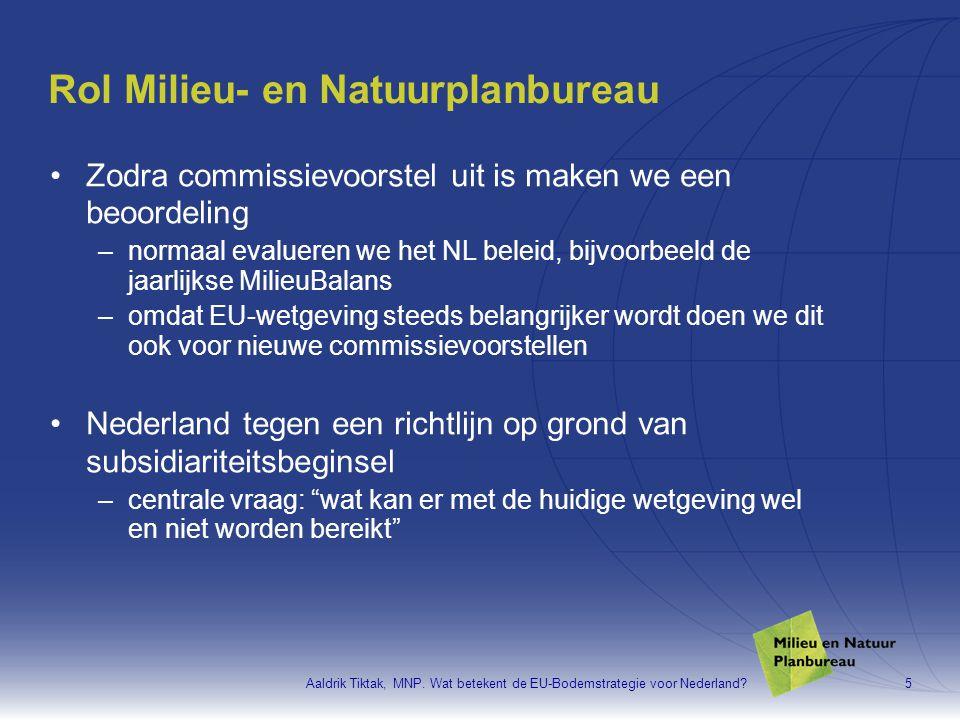 Aaldrik Tiktak, MNP. Wat betekent de EU-Bodemstrategie voor Nederland?5 Rol Milieu- en Natuurplanbureau •Zodra commissievoorstel uit is maken we een b