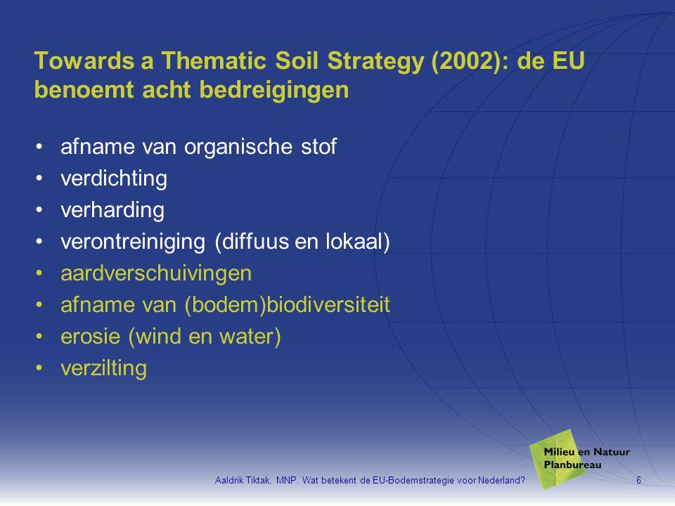 Aaldrik Tiktak, MNP. Wat betekent de EU-Bodemstrategie voor Nederland?6 Towards a Thematic Soil Strategy (2002): de EU benoemt acht bedreigingen •afna