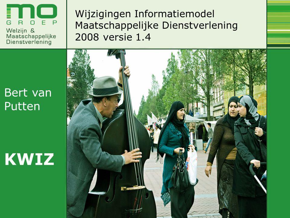 Wijzigingen Informatiemodel Maatschappelijke Dienstverlening 2008 versie 1.4 Bert van Putten KWIZ