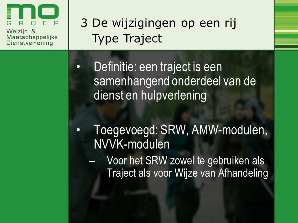 •Definitie: een traject is een samenhangend onderdeel van de dienst en hulpverlening •Toegevoegd: SRW, AMW-modulen, NVVK-modulen –Voor het SRW zowel t