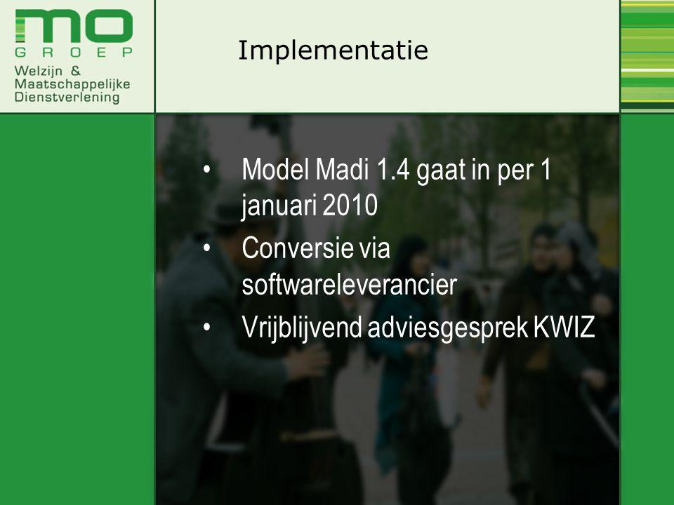•Model Madi 1.4 gaat in per 1 januari 2010 •Conversie via softwareleverancier •Vrijblijvend adviesgesprek KWIZ Implementatie
