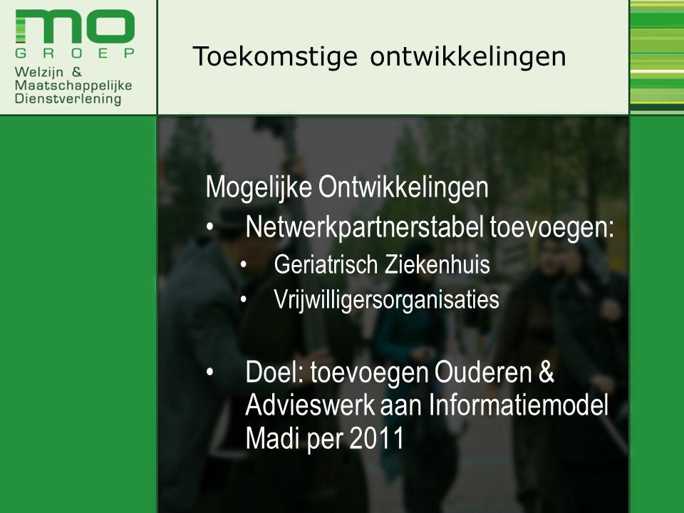 Mogelijke Ontwikkelingen •Netwerkpartnerstabel toevoegen: •Geriatrisch Ziekenhuis •Vrijwilligersorganisaties •Doel: toevoegen Ouderen & Advieswerk aan