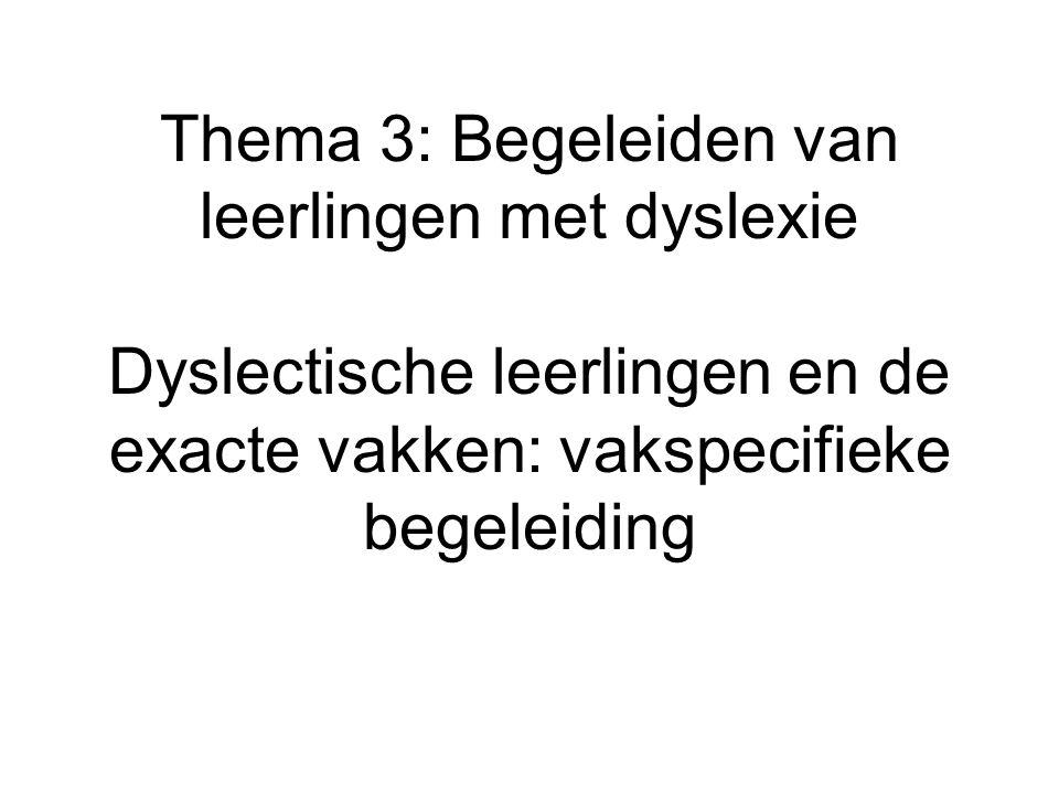 Thema 3: Begeleiden van leerlingen met dyslexie Dyslectische leerlingen en de exacte vakken: vakspecifieke begeleiding