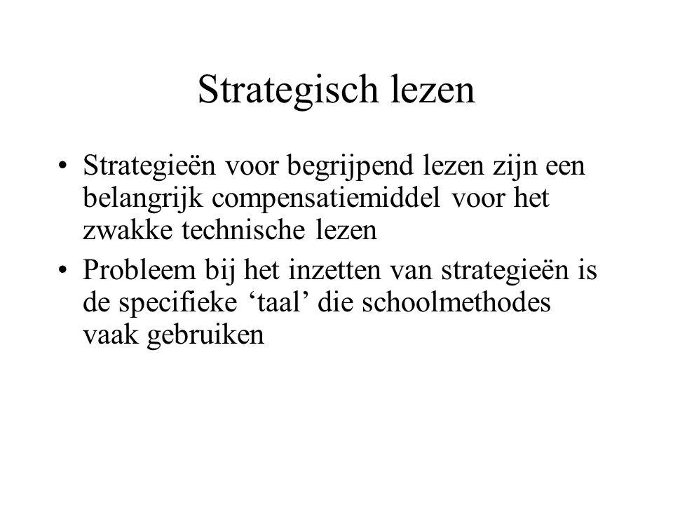 Strategisch lezen •Strategieën voor begrijpend lezen zijn een belangrijk compensatiemiddel voor het zwakke technische lezen •Probleem bij het inzetten van strategieën is de specifieke 'taal' die schoolmethodes vaak gebruiken