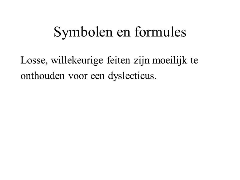 Symbolen en formules Losse, willekeurige feiten zijn moeilijk te onthouden voor een dyslecticus.