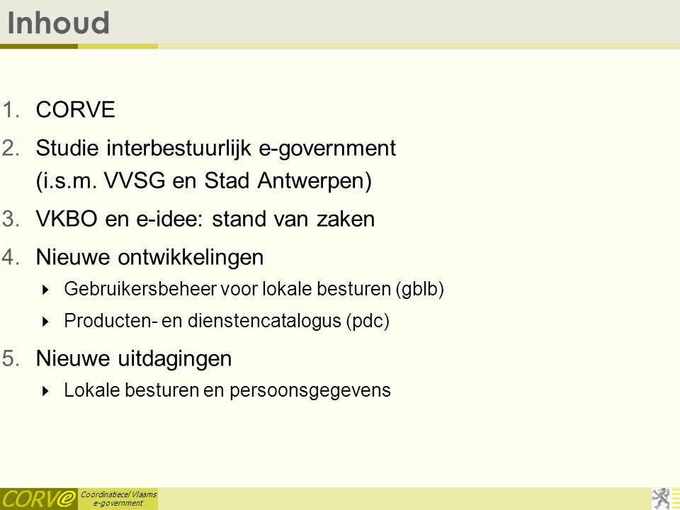 Coördinatiecel Vlaams e-government Inhoud 1.CORVE 2.Studie interbestuurlijk e-government (i.s.m.