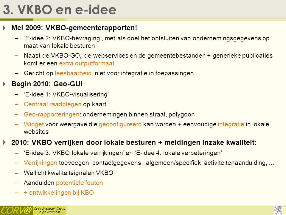 Coördinatiecel Vlaams e-government 3. VKBO en e-idee  Mei 2009: VKBO-gemeenterapporten.