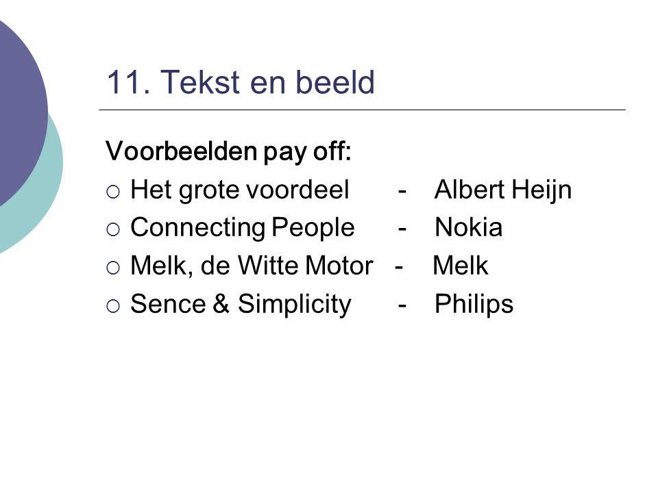 11. Tekst en beeld Voorbeelden pay off:  Het grote voordeel - Albert Heijn  Connecting People - Nokia  Melk, de Witte Motor - Melk  Sence & Simpli