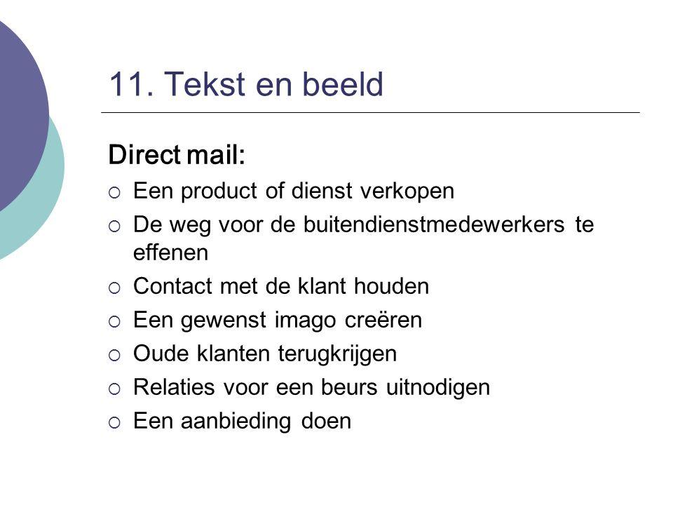 11. Tekst en beeld Direct mail:  Een product of dienst verkopen  De weg voor de buitendienstmedewerkers te effenen  Contact met de klant houden  E