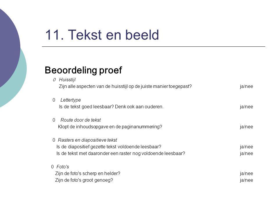 11. Tekst en beeld Beoordeling proef 0 Huisstijl Zijn alle aspecten van de huisstijl op de juiste manier toegepast?ja/nee 0 Lettertype Is de tekst goe