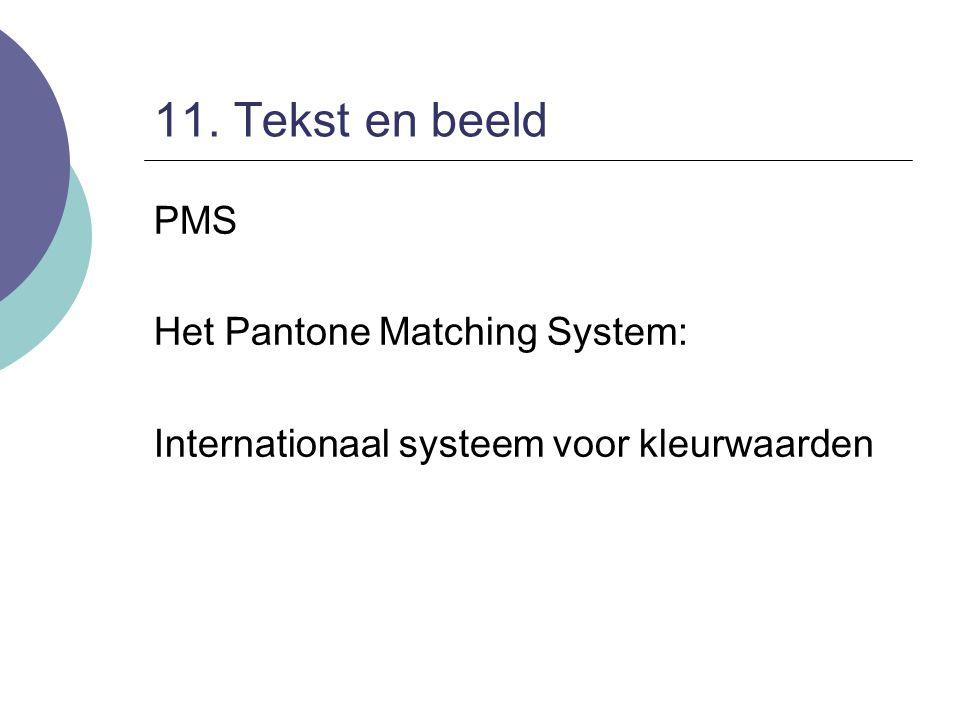 11. Tekst en beeld PMS Het Pantone Matching System: Internationaal systeem voor kleurwaarden