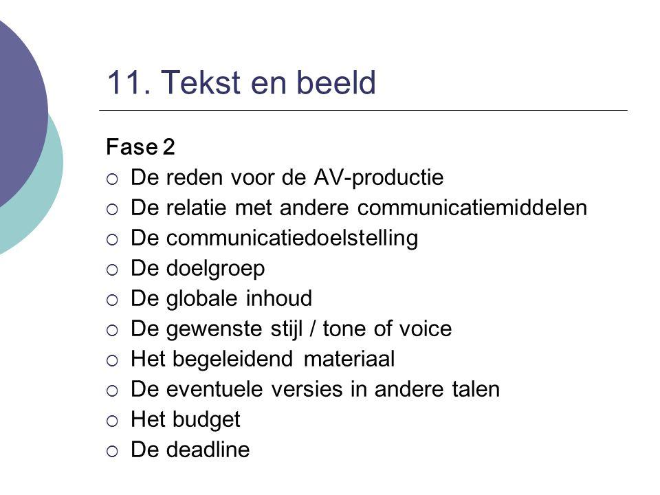 11. Tekst en beeld Fase 2  De reden voor de AV-productie  De relatie met andere communicatiemiddelen  De communicatiedoelstelling  De doelgroep 