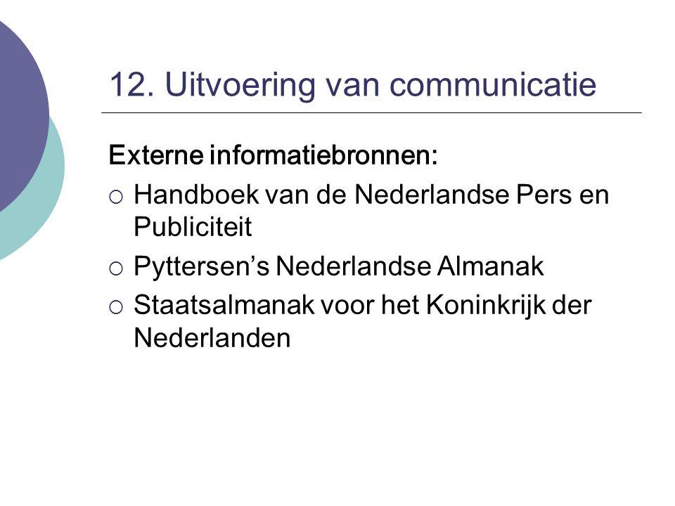 12. Uitvoering van communicatie Externe informatiebronnen:  Handboek van de Nederlandse Pers en Publiciteit  Pyttersen's Nederlandse Almanak  Staat