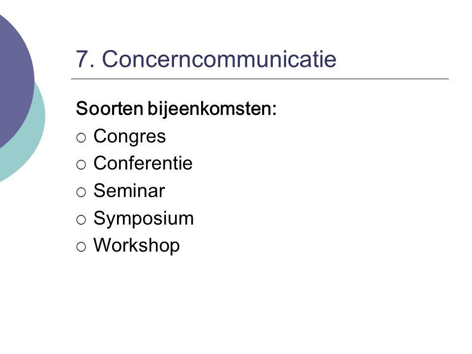 7. Concerncommunicatie Soorten bijeenkomsten:  Congres  Conferentie  Seminar  Symposium  Workshop