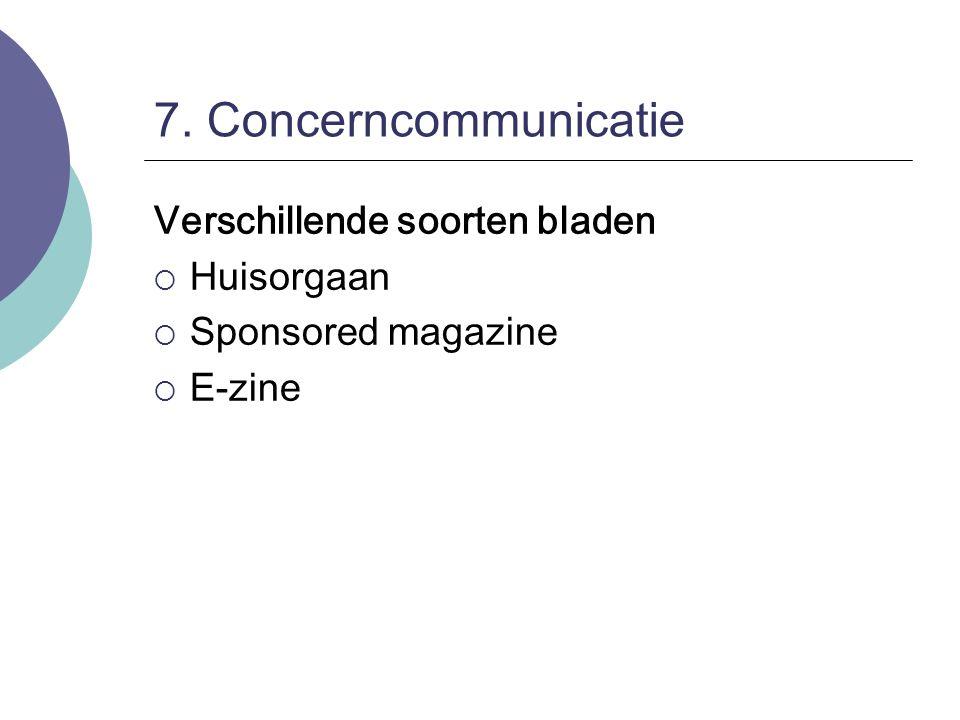 7. Concerncommunicatie Verschillende soorten bladen  Huisorgaan  Sponsored magazine  E-zine