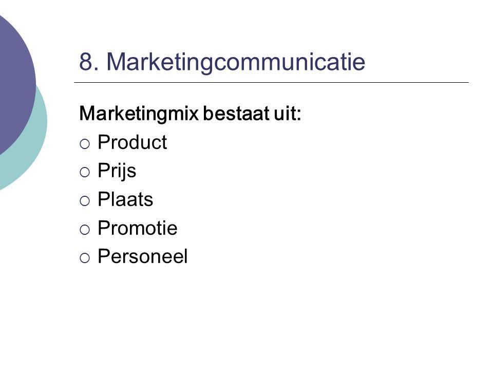 8. Marketingcommunicatie Marketingmix bestaat uit:  Product  Prijs  Plaats  Promotie  Personeel