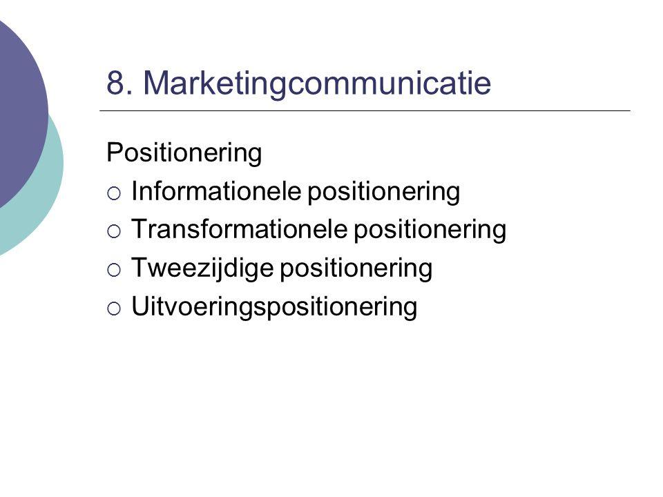 8. Marketingcommunicatie Positionering  Informationele positionering  Transformationele positionering  Tweezijdige positionering  Uitvoeringsposit