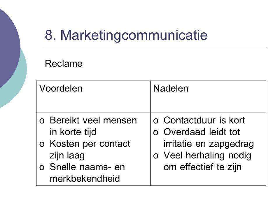 8. Marketingcommunicatie Reclame VoordelenNadelen oBereikt veel mensen in korte tijd oKosten per contact zijn laag oSnelle naams- en merkbekendheid oC