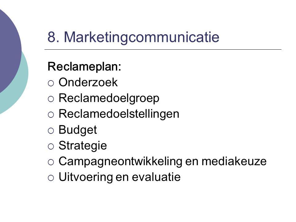 8. Marketingcommunicatie Reclameplan:  Onderzoek  Reclamedoelgroep  Reclamedoelstellingen  Budget  Strategie  Campagneontwikkeling en mediakeuze