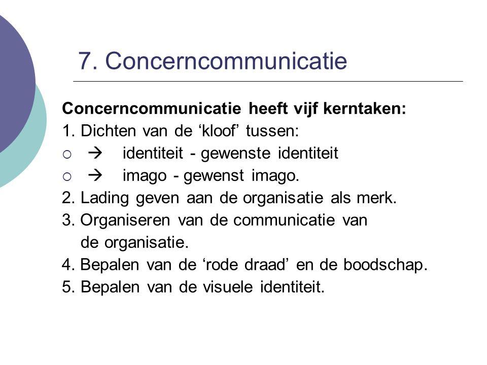 7. Concerncommunicatie Concerncommunicatie heeft vijf kerntaken: 1. Dichten van de 'kloof' tussen:   identiteit - gewenste identiteit   imago - ge
