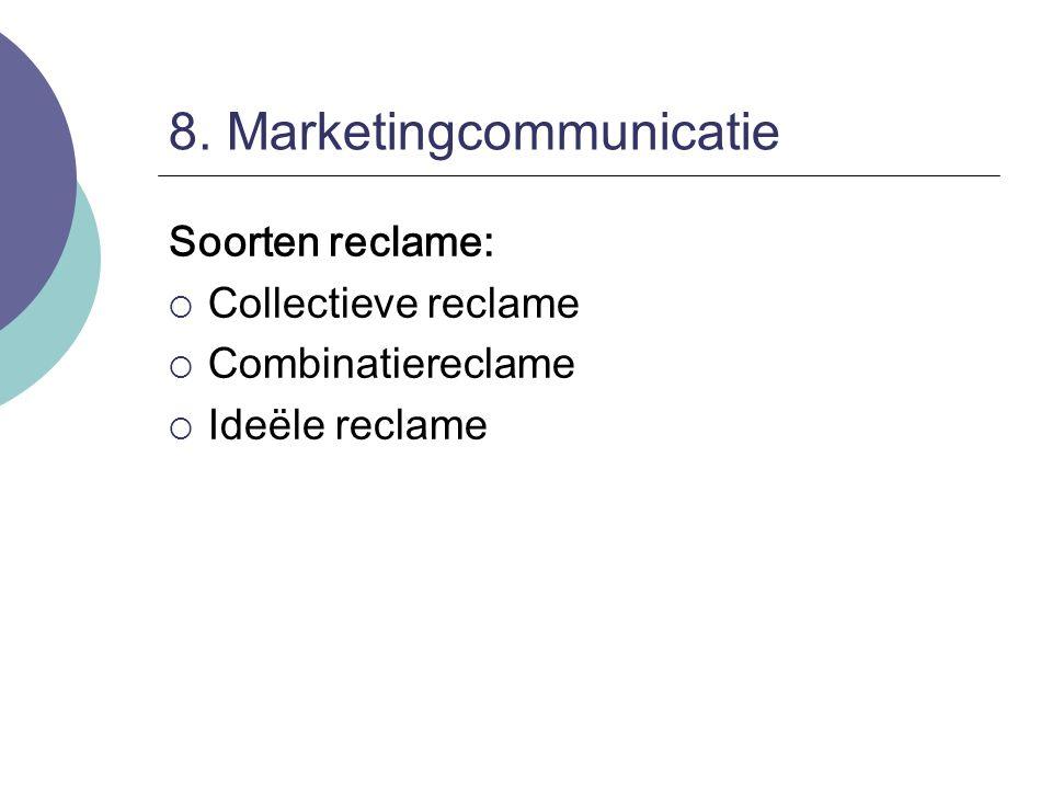 8. Marketingcommunicatie Soorten reclame:  Collectieve reclame  Combinatiereclame  Ideële reclame