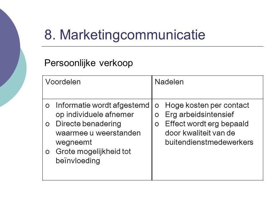 8. Marketingcommunicatie Persoonlijke verkoop VoordelenNadelen oInformatie wordt afgestemd op individuele afnemer oDirecte benadering waarmee u weerst