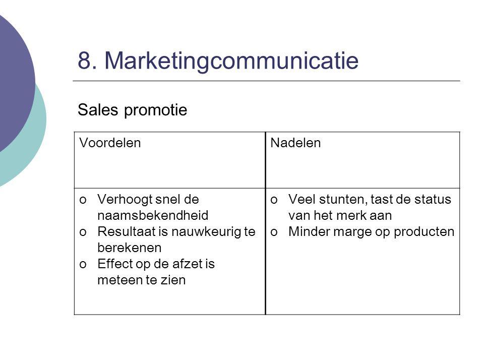 8. Marketingcommunicatie Sales promotie VoordelenNadelen oVerhoogt snel de naamsbekendheid oResultaat is nauwkeurig te berekenen oEffect op de afzet i