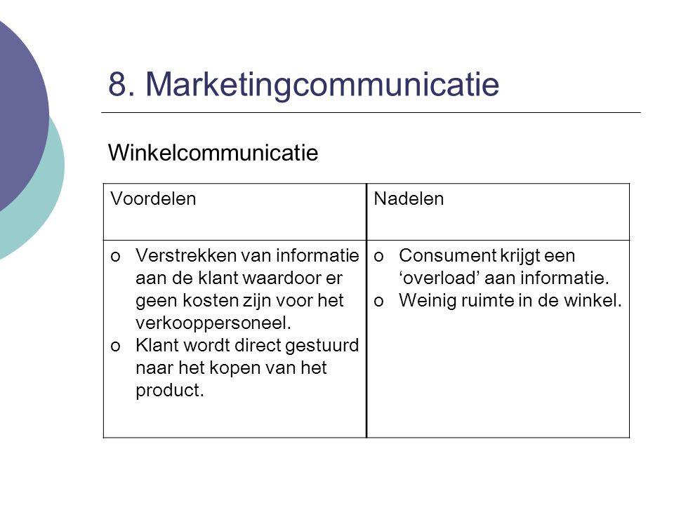 8. Marketingcommunicatie Winkelcommunicatie VoordelenNadelen oVerstrekken van informatie aan de klant waardoor er geen kosten zijn voor het verkoopper
