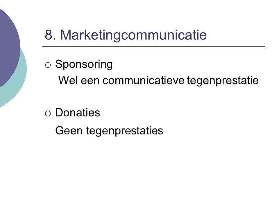 8. Marketingcommunicatie  Sponsoring Wel een communicatieve tegenprestatie  Donaties Geen tegenprestaties
