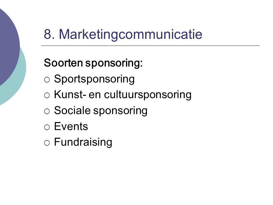 8. Marketingcommunicatie Soorten sponsoring:  Sportsponsoring  Kunst- en cultuursponsoring  Sociale sponsoring  Events  Fundraising