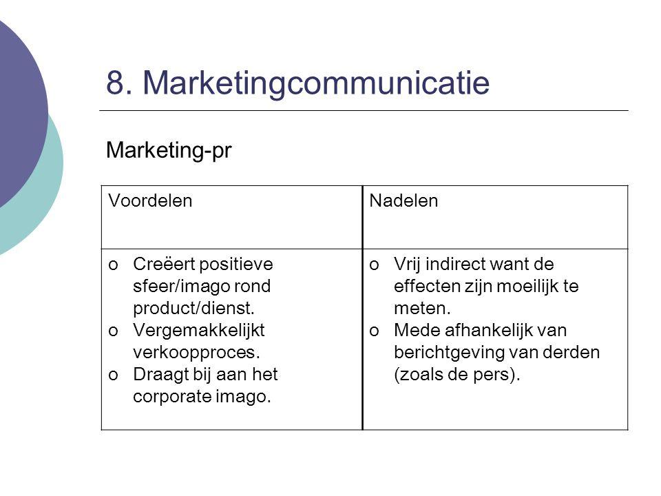 8. Marketingcommunicatie Marketing-pr VoordelenNadelen oCreëert positieve sfeer/imago rond product/dienst. oVergemakkelijkt verkoopproces. oDraagt bij
