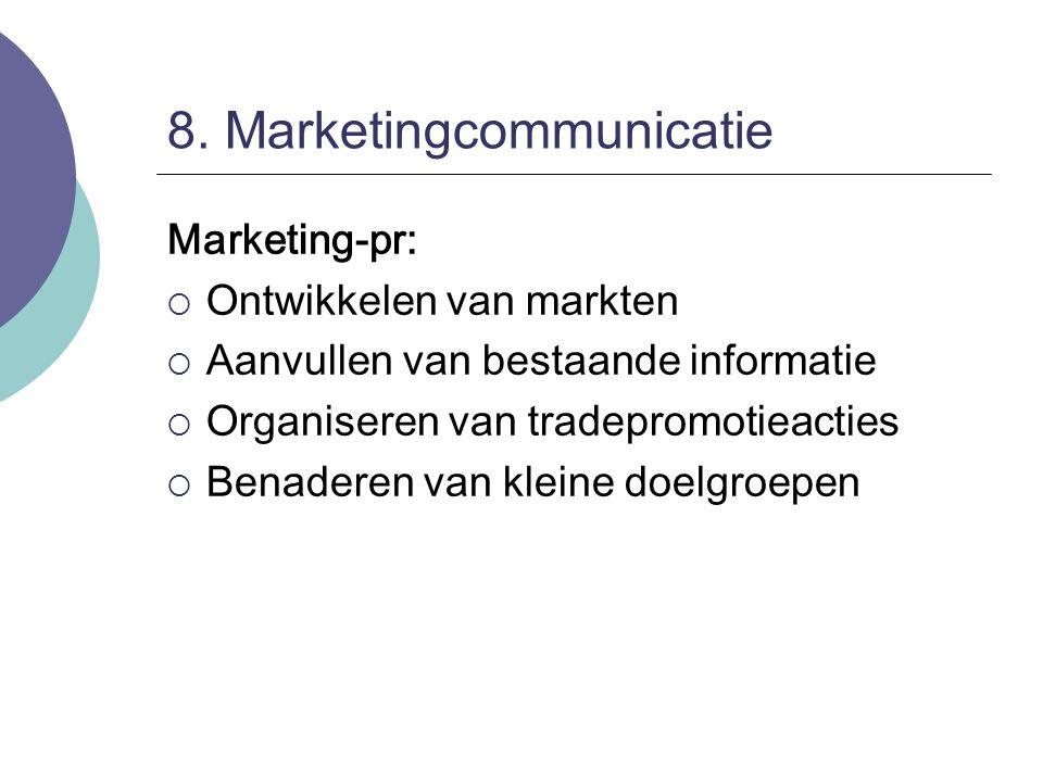 8. Marketingcommunicatie Marketing-pr:  Ontwikkelen van markten  Aanvullen van bestaande informatie  Organiseren van tradepromotieacties  Benadere