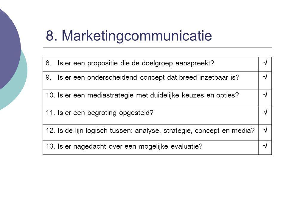 8. Marketingcommunicatie 8. Is er een propositie die de doelgroep aanspreekt?  9. Is er een onderscheidend concept dat breed inzetbaar is?  10. Is e