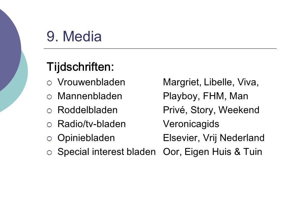 9. Media Tijdschriften:  VrouwenbladenMargriet, Libelle, Viva,  MannenbladenPlayboy, FHM, Man  RoddelbladenPrivé, Story, Weekend  Radio/tv-bladenV