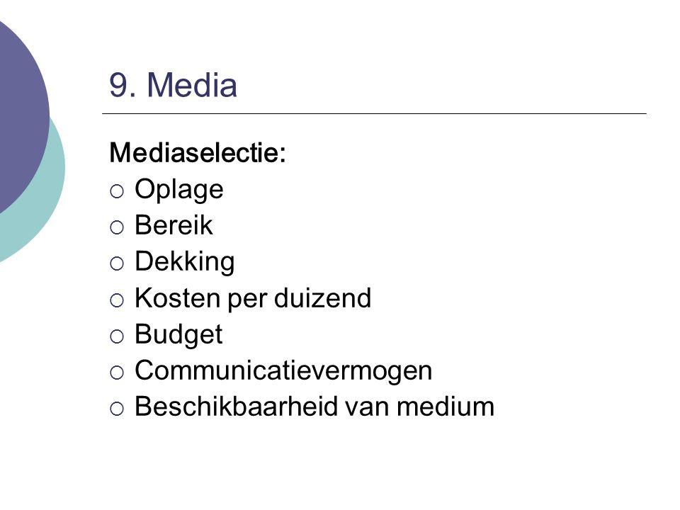 9. Media Mediaselectie:  Oplage  Bereik  Dekking  Kosten per duizend  Budget  Communicatievermogen  Beschikbaarheid van medium